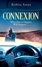 Connexion - What Has to Happen Will Happen… ebook by Rishita Sanya