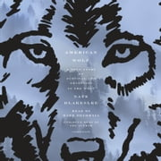 American Wolf - A True Story of Survival and Obsession in the West audiobook by Nate Blakeslee