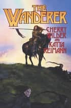 The Wanderer ebook by Cherry Wilder, Katya Reimann