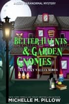 Better Haunts and Garden Gnomes - A Cozy Paranormal Mystery - A Happily Everlasting World Novel 電子書 by Michelle M. Pillow