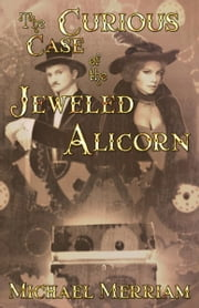 The Curious Case of the Jeweled Alicorn ebook by Michael Merriam