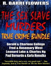 The Sex Slave Murders True Crime Bundle: Serial Killers Gerald & Charlene Gallego\Fred & Rosemary West\Leonard Lake & Charles Ng\Paul Bernardo & Karla Homolka ebook by R. Barri Flowers
