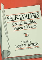 Self-Analysis - Critical Inquiries, Personal Visions ebook by James W. Barron