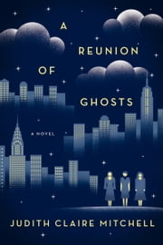 A Reunion Of Ghosts - A Novel ebook by Judith Claire Mitchell