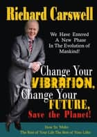 Change Your Vibration,Change Your Future ebook by Richard Carswell