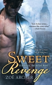 Sweet Revenge - A Nemesis Unlimited Novel ebook by Zoë Archer