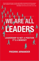We Are All Leaders - Leadership is Not a Position, It's a Mindset ebook by Fredrik Arnander