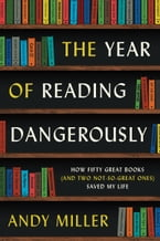 The Year of Reading Dangerously, How Fifty Great Books (and Two Not-So-Great Ones) Saved My Life