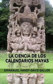 La ciencia de los calendarios mayas ebook by Manuel Handy,David Gallon
