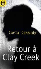 Retour à Clay Creek ebook by Carla Cassidy