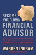 Become Your Own Financial Advisor - The real secrets to becoming financially independent ebook by Warren Ingram