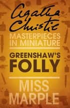 Greenshaw's Folly: A Miss Marple Short Story ebook by Agatha Christie