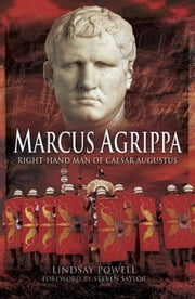 Marcus Agrippa: Right-hand Man of Caesar Augustus ebook by Powell, Lindsay