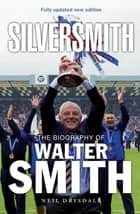 SilverSmith - The Biography of Walter Smith ebook by Neil Drysdale