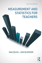 Measurement and Statistics for Teachers ebook by Malcolm L. Van Blerkom