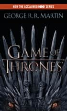 A Game of Thrones - A Song of Ice and Fire: Book One 電子書籍 by George R. R. Martin