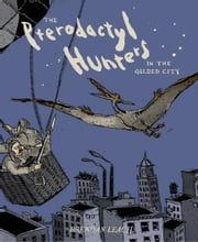 Pterodactyl Hunters (in the Gilded City), The ebook by Brendan Leach