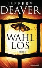 Wahllos - Thriller ebook by Jeffery Deaver, Thomas Haufschild