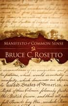 Manifesto of Common Sense ebook by Bruce C. Rosetto