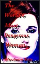 The World's Most Dangerous Woman ebook by Alexandra Kitty