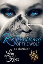 Reflections Of The Wolf ebook by Lori King