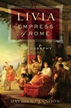 Livia, Empress of Rome - A Biography ebook by Matthew Dennison