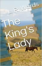The King's Lady ebook by L. R. Wards