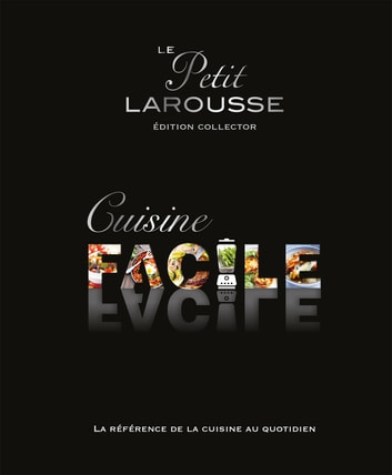 Petit Larousse Cuisine facile Collector eBook by Collectif