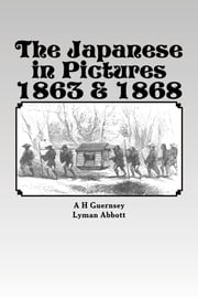 The Japanese in Pictures 1863 & 1868, Illustrated. ebook by A H Guernsey,Lyman Abbott