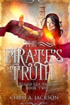 The Pirate's Truth - Blood Sea Tales, #2 ebook by Chris A. Jackson