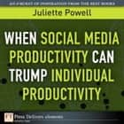 When Social Media Productivity Can Trump Individual Productivity ebook by Juliette Powell