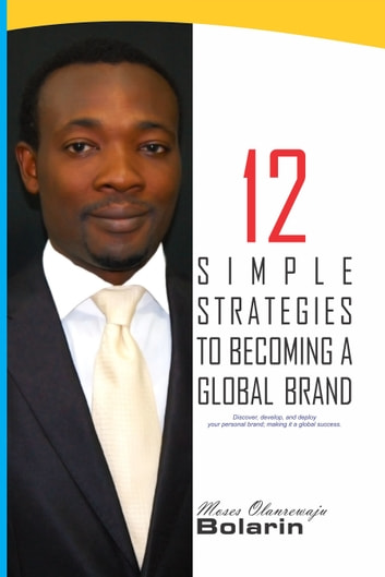 12 Simple Strategies to Becoming a Global Brand ebook by Moses Olanrewaju Bolarin