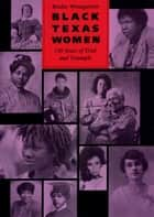 Black Texas Women - 150 Years of Trial and Triumph ebook by Ruthe Winegarten, Janet G.  Humphrey, Frieda Werden
