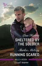 Sheltered by the Soldier/Running Scared ebook by Shirlee McCoy, Lisa Harris