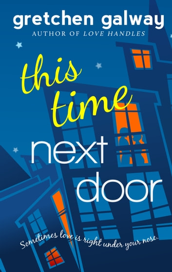 This Time Next Door (A Romantic Comedy) ebook by Gretchen Galway