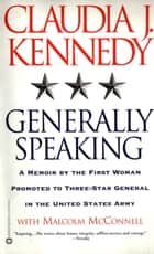 Generally Speaking ebook by Claudia J. Kennedy,Malcolm McConnell