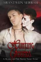 Hunting Grounds - The Books of Blood and Fire ebook by Brantwijn Serrah