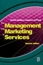 Management and Marketing of Services ebook by Peter Mudie,Angela Cottam