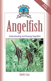 Angelfish - Understanding and Keeping Angelfish ebook by David A. Lass