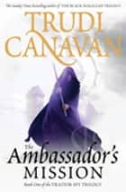 The Ambassador's Mission - Book 1 of the Traitor Spy ebook by Trudi Canavan