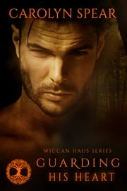 Guarding His Heart (Wiccan Haus #8) ebook by Carolyn Spear