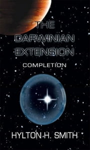 The Darwinian Extension: Completion ebook by Hylton Smith
