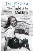 The Flight of the Maidens eBook by Jane Gardam