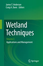 Wetland Techniques - Volume 3: Applications and Management ebook by James T. Anderson, Craig A. Davis