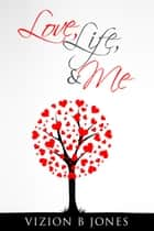 Love, Life and Me ebook by Vizion Jones