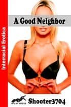 A Good Neighbor ebook by Shooter3704