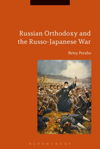 Russian Orthodoxy and the Russo-Japanese War ebook by Dr Betsy Perabo