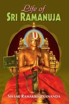 Life of Sri Ramanuja ebook by Swami Ramakrishnananda