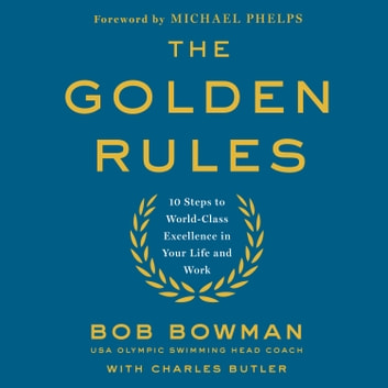 The Golden Rules - 10 Steps to World-Class Excellence in Your Life and Work audiobook by Bob Bowman,Charles Butler