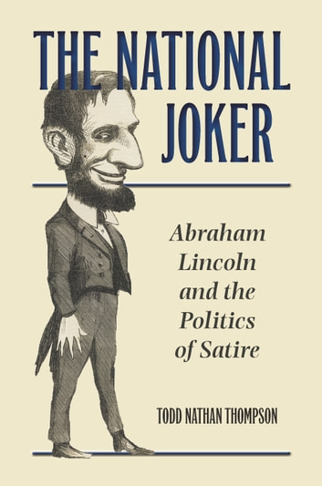 The National Joker - Abraham Lincoln and the Politics of Satire ebook by Todd Nathan Thompson